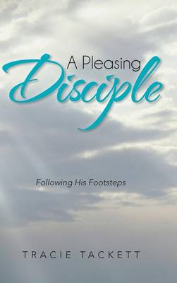 A Pleasing Disciple: Following His Footsteps (Hardback)