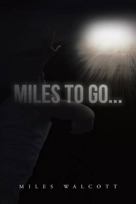 Miles to Go...: One Man's Recover Journey (Paperback)