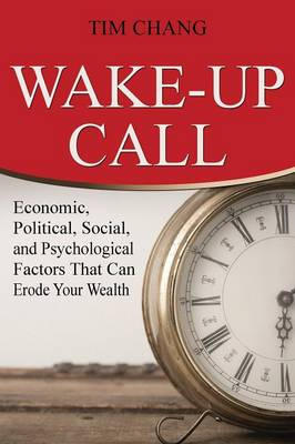 Wake-Up Call: Economic, Political, Social, and Psychological Factors That Can Erode Your Wealth (Paperback)