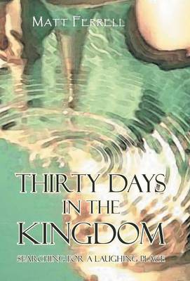 Thirty Days in the Kingdom: Searching for a Laughing Place (Hardback)