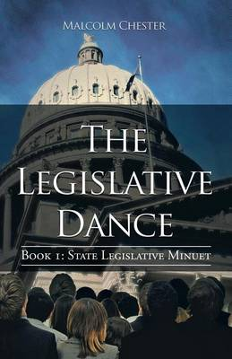 The Legislative Dance: Book I: State Legislative Minuet (Paperback)