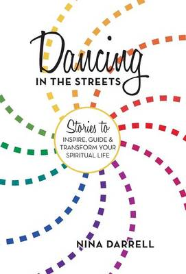 Dancing in the Streets: Stories to Inspire, Guide and Transform Your Spiritual Life (Hardback)