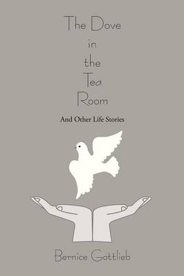 The Dove in the Tea Room: And Other Life Stories (Paperback)