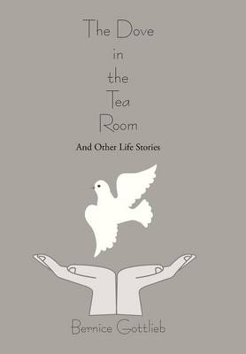 The Dove in the Tea Room: And Other Life Stories (Hardback)