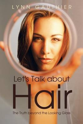 Let's Talk about Hair: The Truth Beyond the Looking Glass (Paperback)