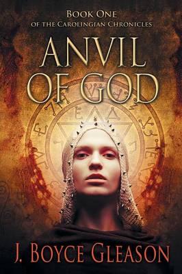 Anvil of God: Book One of the Carolingian Chronicles - Book One of the Carolingian Chronicles (Paperback)