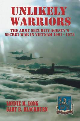 Unlikely Warriors: The Army Security Agency's Secret War in Vietnam 1961-1973 (Paperback)