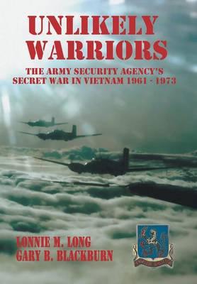 Unlikely Warriors: The Army Security Agency's Secret War in Vietnam 1961-1973d (Hardback)