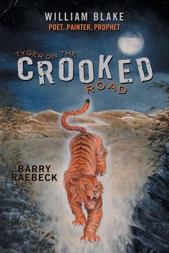 Tyger on the Crooked Road: William Blake-Poet, Painter, Prophet (Paperback)