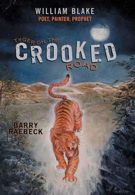 Tyger on the Crooked Road: William Blake-Poet, Painter, Prophet (Hardback)
