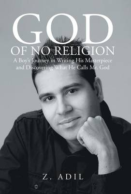 God of No Religion: A Boy's Journey in Writing His Masterpiece and Discovering What He Calls Mr. God (Hardback)