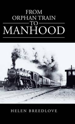 From Orphan Train to Manhood (Hardback)
