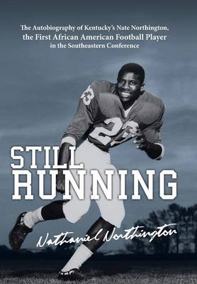 Still Running: The Autobiography of Nate Northington, the First African American Football Player in the Southeastern Conference (Hardback)
