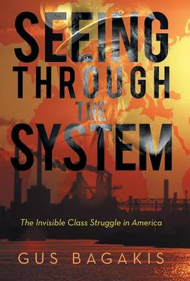 Seeing Through the System: The Invisible Class Struggle in America (Hardback)