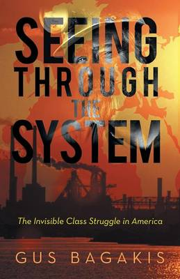 Seeing Through the System: The Invisible Class Struggle in America (Paperback)