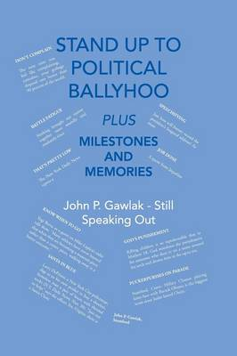 Stand Up to Political Ballyhoo: Plus Milestones and Memories (Paperback)