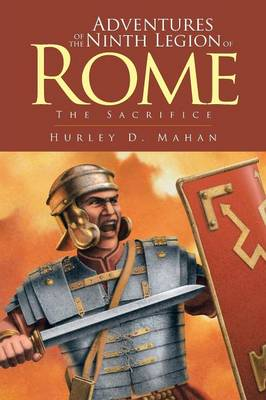Adventures of the Ninth Legion of Rome: Book I: The Sacrifice (Paperback)
