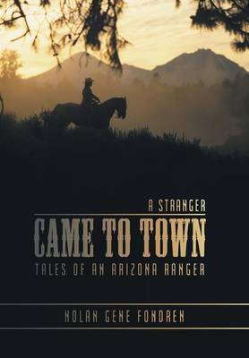 A Stranger Came to Town: Tales of an Arizona Ranger (Hardback)