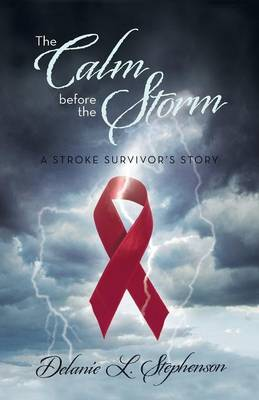 The Calm Before the Storm: A Stroke Survivor's Story (Paperback)