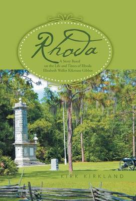 Rhoda: A Story Based on the Life and Times of Rhoda Elizabeth Waller Kilcrease Gibbes (Hardback)