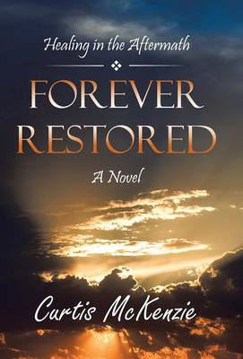 Forever Restored: Healing in the Aftermath (Hardback)