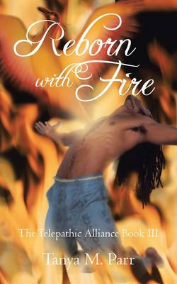 Reborn with Fire: The Telepathic Alliance Book III (Paperback)