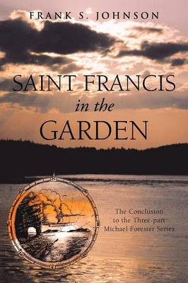 Saint Francis in the Garden: The Conclusion to the Three-Part Michael Forester Series (Paperback)