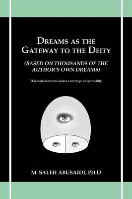 Dreams as the Gateway to the Deity: (Based on Thousands of the Author's Own Dreams) (Paperback)