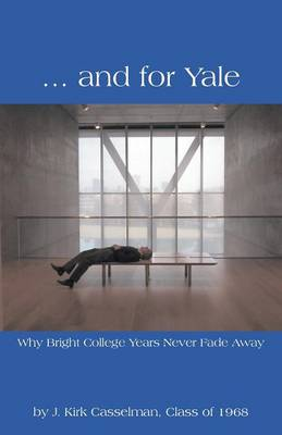 ... and for Yale: Why Bright College Years Never Fade Away (Paperback)