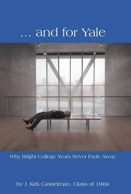 ... and for Yale: Why Bright College Years Never Fade Away (Hardback)