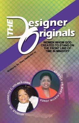 The Designer Originals: Women Who God Created to Stand on the Front Line of Time in Ministry (Paperback)