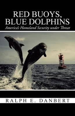 Red Buoys, Blue Dolphins: America's Homeland Security Under Threat (Paperback)