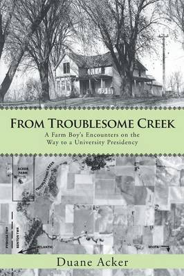 From Troublesome Creek: A Farm Boy's Encounters on the Way to a University Presidency (Paperback)