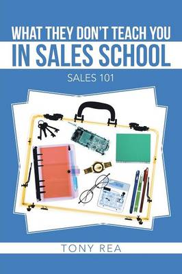 What They Don't Teach You in Sales School: Sales 101 (Paperback)