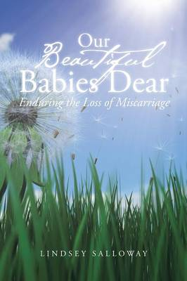 Our Beautiful Babies Dear: Enduring the Loss of Miscarriage (Paperback)