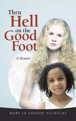 Thru Hell on the Good Foot: The Biography of Mary La Grande Nicholas (Paperback)