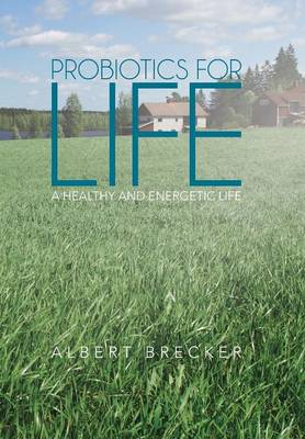 Probiotics for Life: A Healthy and Energetic Life (Hardback)