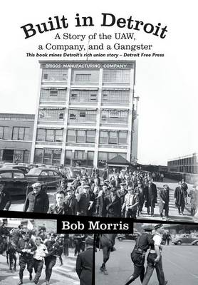 Built in Detroit: A Story of the UAW, a Company, and a Gangster (Hardback)