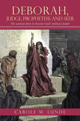 Deborah, Judge, Prophetess and Seer: The Woman Born to Become God's Military Leader (Paperback)