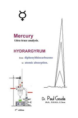 Mercury, Ultra Trace Analysis: Hydrargyrum, from Diphenylthiocarbozone to Atomic Absorption (Paperback)