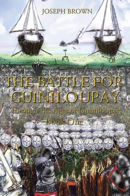 The Battle for Guiniloupay: Through the Ages of Guiniloupay, Book One (Paperback)
