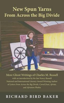 New Spun Yarns from Across the Big Divide: More Ghost Writings of Charles M. Russell (Paperback)