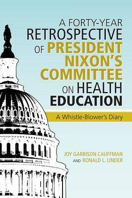 A Forty-Year Retrospective of President Nixon's Committee on Health Education: A Whistle-Blower's Diary (Paperback)