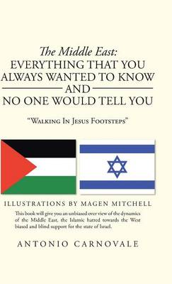 """The Middle East: Everything That You Always Wanted to Know and No One Would Tell You: """"Walking in Jesus Footsteps"""" (Hardback)"""
