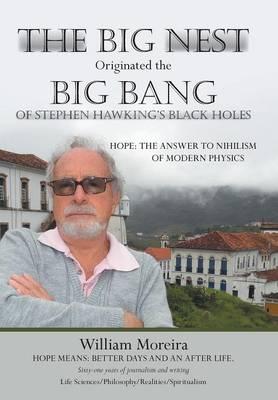 The Big Nest Originated the Big Bang of Stephen Hawking's Black Holes: Hope: The Answer to the Nihilism of Modern Physics (Hardback)