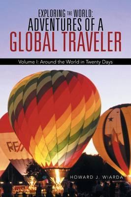Exploring the World: Adventures of a Global Traveler: Volume I: Around the World in Twenty Days (Paperback)