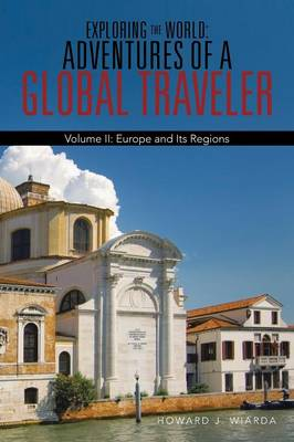Exploring the World: Adventures of a Global Traveler: Volume II: Europe and Its Regions (Paperback)