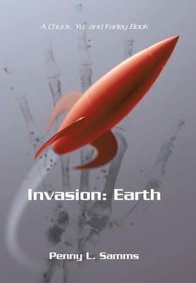 Invasion: Earth: A Chuck, Yu, and Farley Book (Hardback)