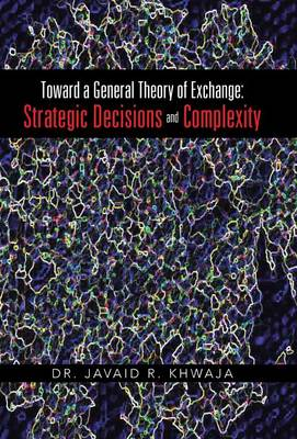 Toward a General Theory of Exchange: Strategic Decisions and Complexity (Hardback)