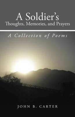 A Soldier's Thoughts, Memories, and Prayers: A Collection of Poems (Paperback)